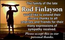 The family of the late Rod Finlayson 6579873aa would like to extend their sincere thanks to all rela...