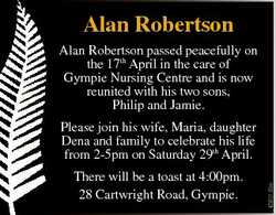 Alan R Robertson Alan Robertson passe sed peacefully on the 17th April in th the care of Gympie Nurs...