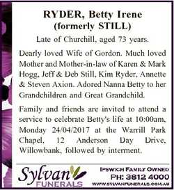 RYDER, Betty Irene (formerly STILL) Late of Churchill, aged 73 years. Dearly loved Wife of Gordon. M...