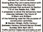 Temporary Road Closure Gordon St. Coffs Harbour Gowing Bros Pty Ltd in consultation with Coffs Harbour City Council hereby advises that pursuant to Section 115 of the Roads Act, 1993 it proposes to allow the temporary road closures between the hours of 5.30am and 6.00pm of the following ...