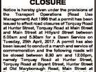 TEMPORARY ROAD CLOSURE Notice is hereby given under the provisions of the Transport Operations (Road Use Management) Act 1995 that a permit has been issued to effect road closures of Torquay Road at Hunter Street, Torquay Road at Main Street and Main Street at Hillyard Street between 5.00am and ...
