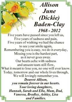 Allison June (Dickie) Baden-Clay 1968 - 2012 Five years have passed since you left us, Five years of...