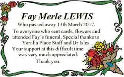 Fay Merle LEWIS Who passed away 13th March 2017. To everyone who sent cards, flowers and attended Fa...