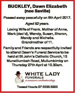 BUCKLEY, Dawn Elizabeth (nee Saville) Passed away peacefully on 8th April 2017. Aged 82 years. Lovin...