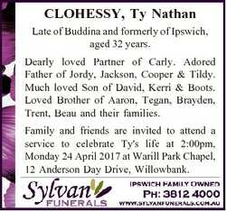 CLOHESSY, Ty Nathan Late of Buddina and formerly of Ipswich, aged 32 years. Dearly loved Partner of...