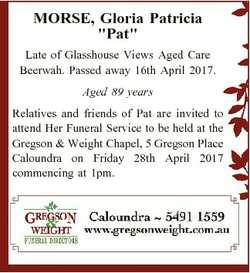 "MORSE, Gloria Patricia ""Pat"" Late of Glasshouse Views Aged Care Beerwah. Passed away 16th..."