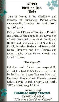 APPO Birthian Bob (Bob) Late of Murray Street, Gladstone, and formerly of Bundaberg. Passed away une...