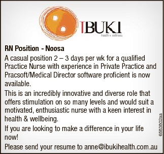 RN Position - Noosa   A casual position 2 - 3 days per wk for a qualified Practice Nurse with...