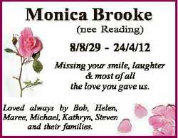 Monica Brooke (nee Reading) 8/8/29 - 24/4/12 Missing your smile, laughter & most of all the love...