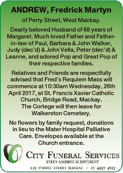ANDREW, Fredrick Martyn of Perry Street, West Mackay. Dearly beloved Husband of 68 years of Margaret...