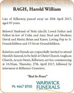 RAGH, Harold William Late of Killarney, passed away on 20th April 2017, aged 93 years. Beloved Husba...
