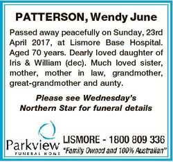 PATTERSON, Wendy June Passed away peacefully on Sunday, 23rd April 2017, at Lismore Base Hospital. A...