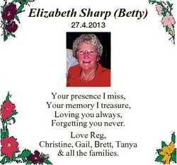 Elizabeth Sharp (Betty) 27.4.2013 Your presence I miss, Your memory I treasure, Loving you always, F...