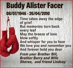 Buddy Alister Facer 08/07/1946 - 26/04/2010 Time takes away the edge of grief But memories turn back...