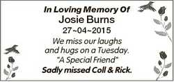 """In Loving Memory Of Josie Burns 27042015 We miss our laughs and hugs on a Tuesday. """"A Special F..."""