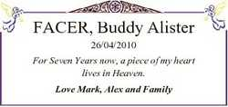 FACER, Buddy Alister 26/04/2010 For Seven Years now, a piece of my heart lives in Heaven. Love Mark,...
