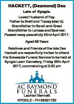 HACKETT, (Desmond) Des Late of Kyogle. Loved Husband of Fay. Father to Brett and Tracey (dec'd)....
