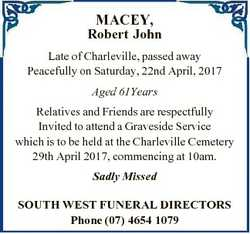 MACEY, Robert John Late of Charleville, passed away Peacefully on Saturday, 22nd April, 2017 Aged 61...