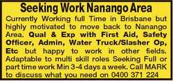 Seeking Work Nanango Area Currently Working full Time in Brisbane but highly motivated to move back...