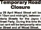 Temporary Road Closure Saturday 29 April Wood Street will be closed between 10am and midnight, between Gordon and Victoria Streets for the Jayco Mackay Italian Street Party. During this time the Wood Street Taxi rank will be temporarily relocated to the River Street end of Wood Street.