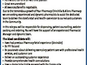 Pharmacist (Full Time or Part time) 6585141aa * 2 x Positions Goondiwindi & Chinchilla * Flexible working arrangements - Work life balance! * Be part of a fantastic team * Permanent Full-time or Part-time position * Great remuneration! * Allowances/Benefits negotiable. Due to the tremendous growth of Your Pharmacy Chinchilla & Allens Pharmacy we are seeking experienced and ...