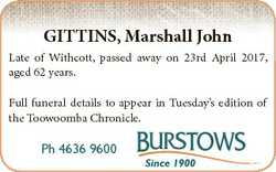 GITTINS, Marshall John Late of Withcott, passed away on 23rd April 2017, aged 62 years. Full funeral...