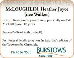 McLOUGHLIN, Heather Joyce (nee Walker) Late of Toowoomba passed away peacefully on 25th April 2017,...