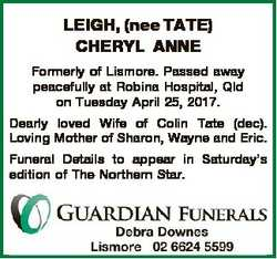 LEIGH, (nee TATE) CHERYL ANNE Formerly of Lismore. Passed away peacefully at Robina Hospital, Qld on...