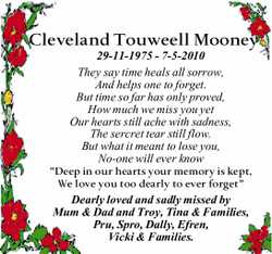 Cleveland Touweell Mooney 29-11-1975 - 7-5-2010 They say time heals all sorrow, And helps one to...