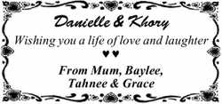 Danielle & Khory Wishing you a life of love and laughter From Mum, Baylee, Tahnee & Grace...