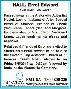 HALL, Errol Edward 30.5.1939 - 26.4.2017 Passed away at the Alstonville Adventist Hostel. Loving hus...