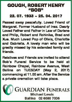 "GOUGH, ROBERT HENRY ""BOB"" 22. 07. 1933  25. 04. 2017 Passed away peacefully. Loved Friend..."