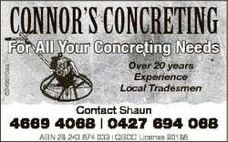 CONNOR'S CONCRETING  For All Your Concreting Needs Over 20 years Experience Local Trades...