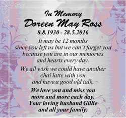 In Memory Doreen May Ross 8.8.1930 - 28.5.2016 It may be 12 months since you left us but we can&r...