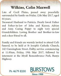 Wilkins, Colin Maxwell Late of Cecil Plains, passed away peacefully surrounded by family on Friday,...
