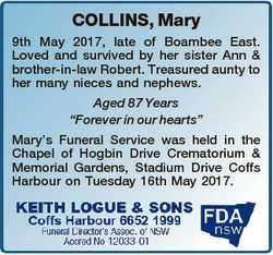 COLLINS, Mary 9th May 2017, late of Boambee East. Loved and survived by her sister Ann & brother...