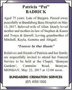 "Patricia ""Pat"" BADRICK Aged 75 years. Late of Bargara. Passed away peacefully at Bundaberg..."