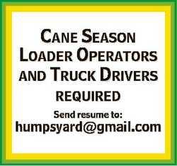 CANE SEASON LOADER OPERATORS AND TRUCK DRIVERS REQUIRED Send resume to: humpsyard@gmail.com