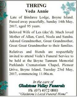 THRING Veda Annie Late of Bindaree Lodge, Boyne Island. Passed away peacefully, Sunday 14th May, 201...