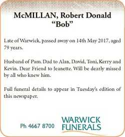 "McMILLAN, Robert Donald ""Bob"" Late of Warwick, passed away on 14th May 2017, aged 79 years..."