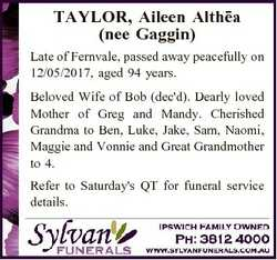 TAYLOR, Aileen Althea (nee Gaggin) Late of Fernvale, passed away peacefully on 12/05/2017, aged 94 y...