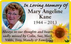 In Loving Memory Of Mary Angeline Kane Always in our thoughts and hearts, sadly missed by Colin, Sue...