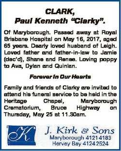 "CLARK, Paul Kenneth ""Clarky"". Of Maryborough. Passed away at Royal Brisbane Hospital on Ma..."