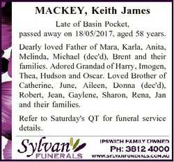MACKEY, Keith James Late of Basin Pocket, passed away on 18/05/2017, aged 58 years. Dearly loved Fat...