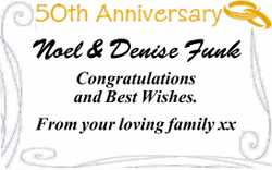 Noel & Denise Funk Congratulations and Best Wishes. From your loving family xx