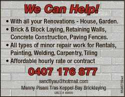 We Can Help! 0407 176 877 sandflyau@hotmail.com Manny Pisani T/as Keppel Bay Bricklaying QBCC # 4949...