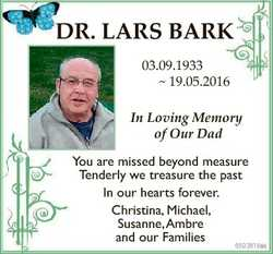 DR. LARS BARK 03.09.1933  19.05.2016 In Loving Memory of Our Dad You are missed beyond measure Tende...