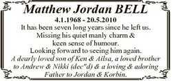 Matthew Jordan BELL 4.1.1968 - 20.5.2010 It has been seven long years since he left us. Missing his...
