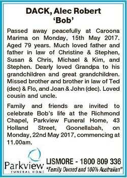 DACK, Alec Robert `Bob' Passed away peacefully at Caroona Marima on Monday, 15th May 2017. Aged...