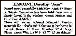"LAMONT, Dorothy ""Jean"" Passed away peacefully 13th May. Aged 87 Years A Private Cremation..."